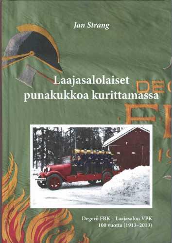 Strang, Jan. ym. Laajasalolaiset punakukkoa kurittamassa : Degerö FBK - Laajasalon VPK 100 vuotta 1913–2013