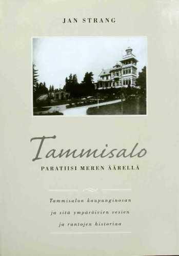 Strang, Jan. Tammisalo – paratiisi meren äärellä : Tammisalon kaupunginosan sekä sitä ympäröivien vesien ja rantojen historiaa