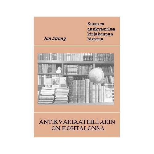 Strang, Jan. Antikvariaateillakin on kohtalonsa : Suomen antikvaarisen kirjakaupan historia