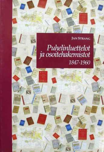 Strang, Jan. Puhelinluettelot ja osoitehakemistot : Suomen puhelinluettelot, osoitekalenterit ja yrityshakemistot v. 1847-1960